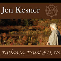 Patience, Trust and Love — Jen Kesner