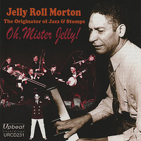 Oh, Mister Jelly! — Jelly Roll Morton