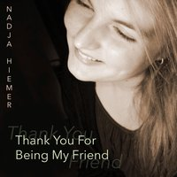 Thank You for Being My Friend — Nadja Hiemer