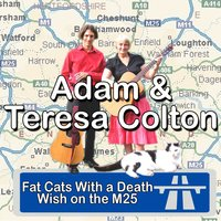 Fat Cats With a Death Wish On the M25 — Adam Colton | Teresa Colton