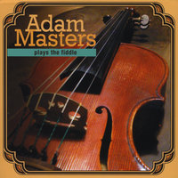 Plays the Fiddle — Adam Masters