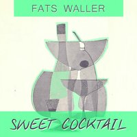 Sweet Cocktail — Fats Waller & His Rhythm