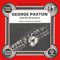 The Uncollected: George Paxton And His Orchestra — Liza Morrow, George Paxton And His Orchestra, Alan Dale