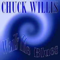 Chuck Willis: Wails the Blues — Chuck Willis