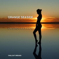 Orange Seaside - Chill Out Dreams — сборник