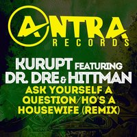 Ask Yourself a Question / Ho's a Housewife — Kurupt the Kingpin feat. Dr. Dre & Hittman