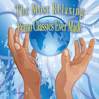 The Most Relaxing Piano Classics Ever Made — сборник