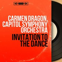 Invitation to the Dance — Carmen Dragon, Capitol Symphony Orchestra