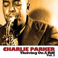 Thriving on a Riff, Vol. 2 — Charlie Parker