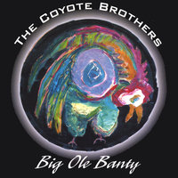 Big Ole' Banty — The Coyote Brothers