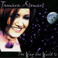 The Way the World is — Tamara Stewart