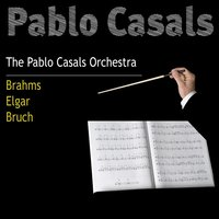 Pablo Casals: Brahms, Elgar, Bruch — Макс Брух, Эдуард Элгар, London Symphony Orchestra (LSO), Pablo Casals, Sir Adrian Boult, Alfred Cortot, BBC Sympnony Orchestra, Jacques Tibaud