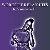 Workout Relax Hits — Maxence Luchi