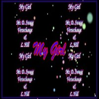My Girl — L. Hill, Mr. D. Swagg, Versechange