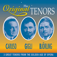 The Original Tenors - 3 Great Tenors From The Golden Age Of Opera — Caruso, Gigli, Bjorling