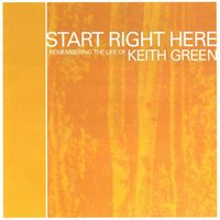 Start Right Here - Remembering The Life Of Keith Green — сборник
