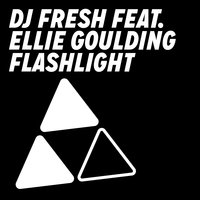 Flashlight — DJ Fresh, Ellie Goulding