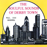 The Soulful Sounds of Derbytown: Gospel, Vol. 3 — сборник