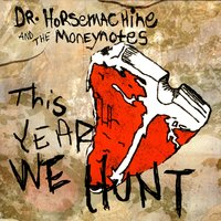 This Year We Hunt — Dr. Horsemachine & the Moneynotes