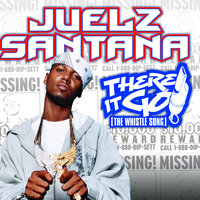There It Go (The Whistle Song) — Juelz Santana