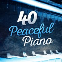 40 Peaceful Piano — Relaxing Piano Music Consort