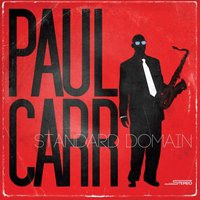 Standard Domain (feat. Terell Stafford, Joey Caderazzo, Michael Bowie & Lewis Nash) — Paul Carr