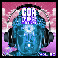 Goa Trance Missions, Vol. 60: Best of Psytrance,Techno, Hard Dance, Progressive, Tech House, Downtempo, EDM Anthems — Via Axis