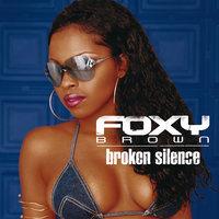 Broken Silence — Foxy Brown