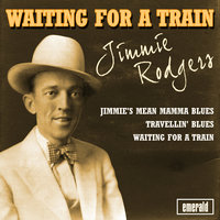 Waiting for a Train — Jimmie Rodgers
