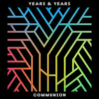 Communion — Years & Years