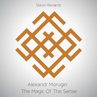The Magic Of The Sense — Alexandr Morugin