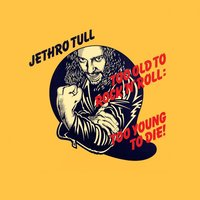 Too Old To Rock 'N' Roll — Jethro Tull