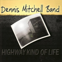 Highway Kind of Life — Dennis Mitchell Band