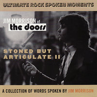 Stoned But Articulate II — Jim Morrison