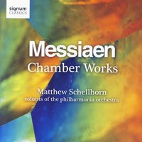 Messiaen: Chamber Works — Matthew Schellhorn & Soloists of the Philharmonia Orchestra