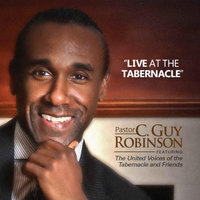 Live at the Tabernacle — Pastor C. Guy Robinson & The United Voices of the Tabernacle & Friends