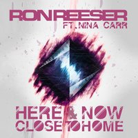 Here & Now (Close to Home) — Ron Reeser, Nina Carr