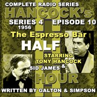 Hancock's Half Hour Radio. Series 4, Episode 10: The Espresso Bar — Tony Hancock, Sid James