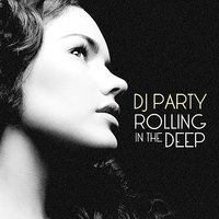 Rolling In The Deep — DJ Party