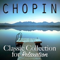 Chopin: Classic Collection for Relaxation — Фредерик Шопен
