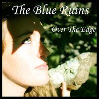 Over the Edge — The Blue Ruins