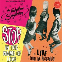 Stop In The Name Of Love — The Fabulous Singlettes