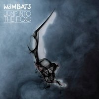 Jump Into The Fog — The Wombats