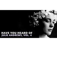 Have You Heard of Julie Andrews, Vol. 4 — Julie Andrews