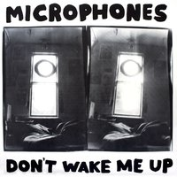 Don't Wake Me Up — Microphones