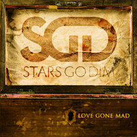 Love Gone Mad — Stars Go Dim