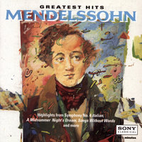 Greatest Hits - Mendelssohn — The Cleveland Orchestra, George Szell, The Philadelphia Orchestra, Eugene Ormandy, New York Philharmonic, Leonard Bernstein