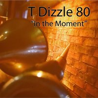 In the Moment — T Dizzle 80