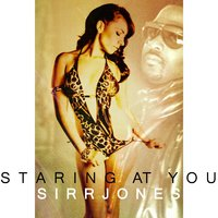 Staring At You — Sirr Jones