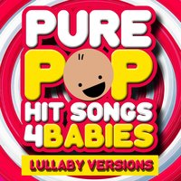 Pure Pop Hit Songs 4 Babies - Lullaby Versions — Mother Goose